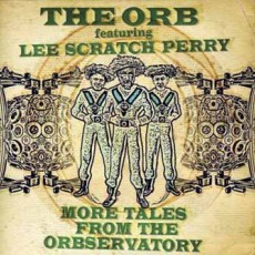 ORB feat. Lee Scratch Perry. More Tales From The Orbservatory