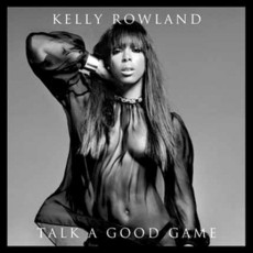 Kelly Rowland. Talk a Good Game