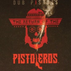 Dub Pistols. «The Return Of The Pistoleros»