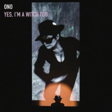Yoko Ono. I'm a witch too
